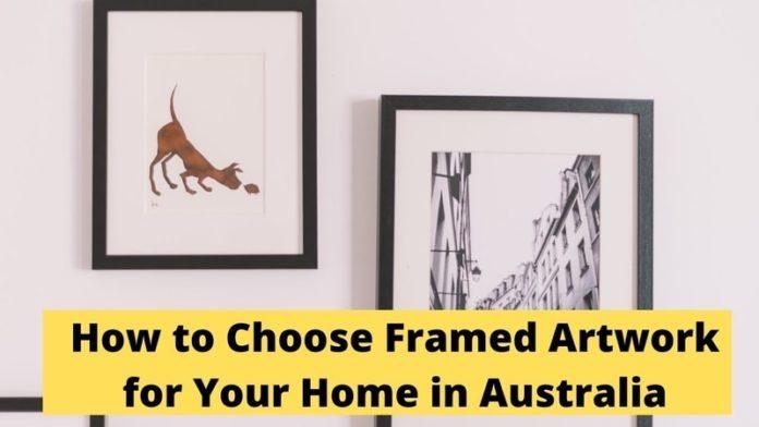 Choose Framed Artwork for Your Home in Australia