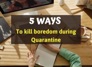 5 ways to kill boredom during Quarantine