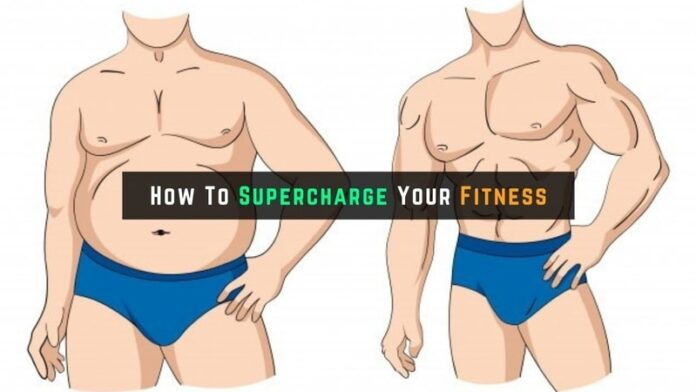 How To Supercharge Your Fitness