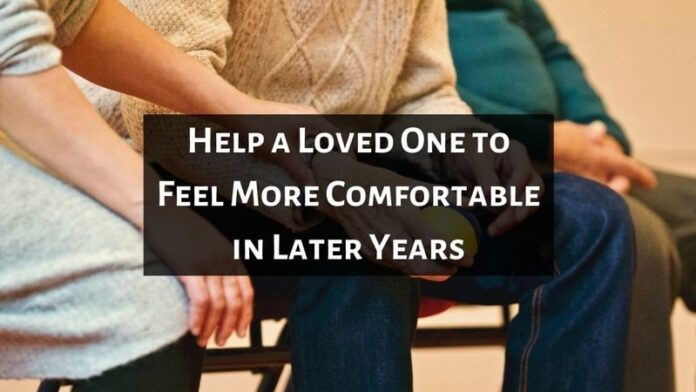 Help a Loved One to Feel More Comfortable